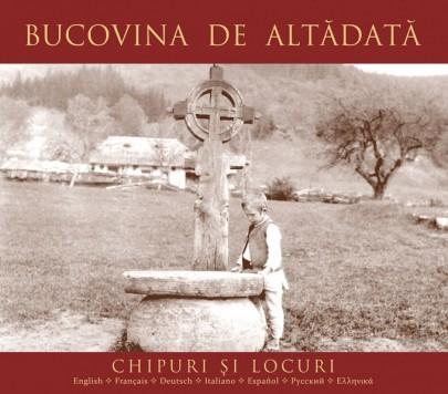 """Un Album de excepţie: """"Bucovina de altădată. Chipuri şi locuri"""""""
