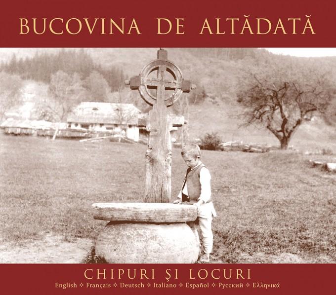 Bucovina de Altadata - Chipuri si locuri
